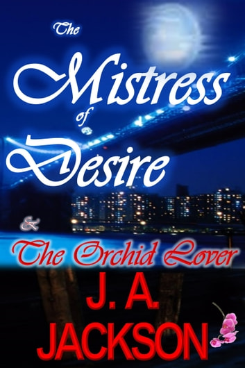 Mistress of Desire & The Orchid Lover ebook by J. A.  Jackson,Jerreece A. Jackson