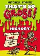 That's So Gross!: History ebook by
