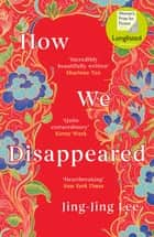 How We Disappeared - LONGLISTED FOR THE WOMEN'S PRIZE FOR FICTION 2020 ebook by Jing-Jing Lee