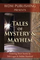 Tales of Mystery and Mayhem ebook by Debbie Mumford, Deb Logan