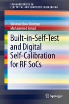 Built-in-Self-Test and Digital Self-Calibration for RF SoCs ebook by Sleiman Bou-Sleiman,Mohammed Ismail