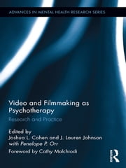 Video and Filmmaking as Psychotherapy - Research and Practice ebook by Joshua L. Cohen,J. Lauren Johnson,Penny Orr
