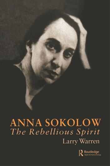 Anna Sokolow - The Rebellious Spirit ebook by Larry Warren