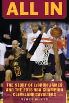 All In - The Story of LeBron James and the 2016 NBA Champion Cleveland Cavaliers ebook by Vince McKee