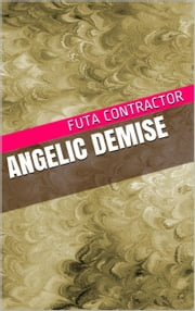 Angelic Demise eBook by Futa Contractor