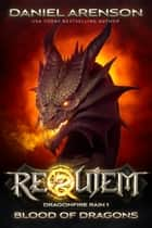 Blood of Dragons - Requiem: Dragonfire Rain, Book 1 ebook by Daniel Arenson