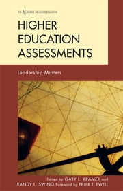 Higher Education Assessments - Leadership Matters ebook by Gary L. Kramer,Randy L. Swing,Raymond Barclay,Trudy Bers, Executive Director, Research, Curriculum & Planning, Oakton Community College,Bryan D. Bradley,Peter J. Gray,Coral Hanson,Trav D. Johnson,Jillian Kinzie,Thomas E. Miller,John Muffo,Danny Olsen,Russell T. Osguthorpe,John H. Schuh,Kay H. Smith,Vasti Torres