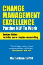 Change Management Excellence - Putting NLP to Work (Revised Edition) ebook by Martin Roberts PhD