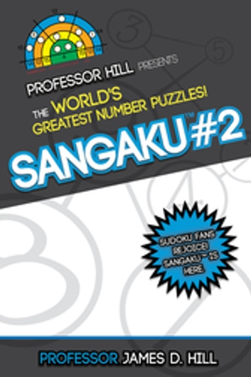 Sangaku #2 - Professor Hill Presents the World's Greatest Number Puzzles! ebook by Prof. James D. Hill