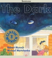 The Dark - Read-Aloud Edition ebook by Robert Munsch,Michael Martchenko