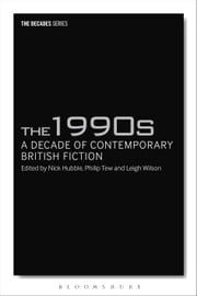 The 1990s: A Decade of Contemporary British Fiction ebook by Dr Nick Hubble,Professor Philip Tew,Dr Leigh Wilson