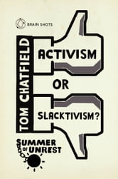 Summer of Unrest: Activism or Slacktivism? - The Future of Digital Politics ebook by Tom Chatfield