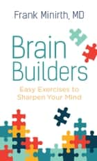 Brain Builders - Easy Exercises to Sharpen Your Mind ebook by Frank M.D. Minirth