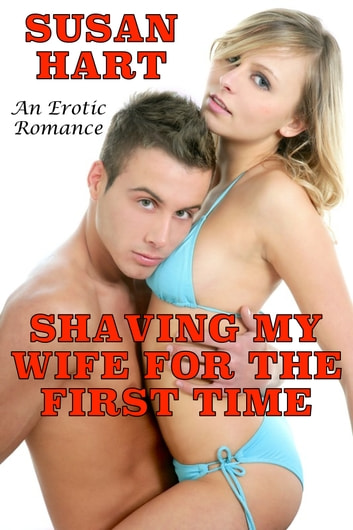 Shaving My Wife For The First Time: An Erotic Romance ebook by Susan Hart