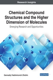 Chemical Compound Structures and the Higher Dimension of Molecules - Emerging Research and Opportunities ebook by Gennadiy Vladimirovich Zhizhin