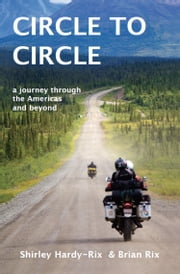 Circle to Circle - A Journey Through the Americas and Beyond ebook by Shirley Hardy-Rix,Brian Rix