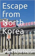 Escape from North Korea ebook by DS Holmes
