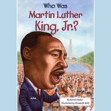 Who Was Martin Luther King, Jr.? audiobook by Bonnie Bader