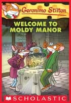 Geronimo Stilton #59: Welcome to Moldy Manor ebook by Geronimo Stilton