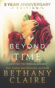 Love Beyond Time - 5 Year Anniversary Edition - A Scottish, Time Travel Romance ebook by Bethany Claire
