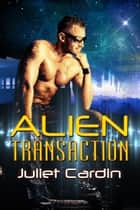 Alien Transaction ebook by Juliet Cardin