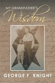 My Grandfathers Wisdom ebook by George F. Knight