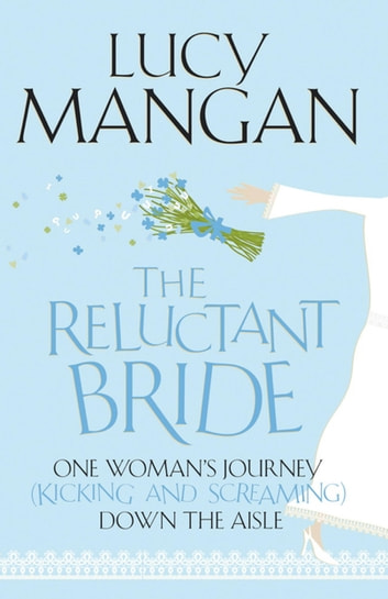The reluctant bride ebook by lucy mangan 9781848543591 rakuten the reluctant bride one womans journey kicking and screaming down the aisle ebook fandeluxe Document
