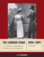 The London Stage 1890-1899 - A Calendar of Productions, Performers, and Personnel ebook by J. P. Wearing