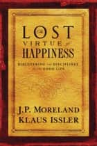 Lost Virtue of Happiness ebook by J.P. Moreland,Klaus Issler