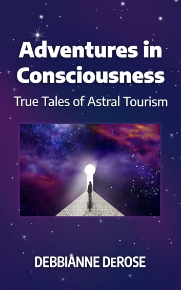 Adventures in Consciousness ebook by Debbianne DeRose
