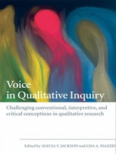 Voice in Qualitative Inquiry - Challenging conventional, interpretive, and critical conceptions in qualitative research ebook by