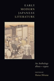 Early Modern Japanese Literature - An Anthology, 1600-1900 ebook by Haruo Shirane