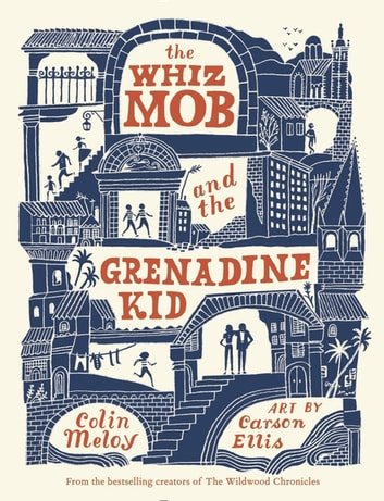 The Whiz Mob and the Grenadine Kid ebook by Colin Meloy