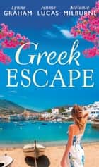 Greek Escape: The Dimitrakos Proposition / The Virgin's Choice / Bought for Her Baby (Bedded by Blackmail, Book 15) (Mills & Boon M&B) eBook by Lynne Graham, Jennie Lucas, Melanie Milburne