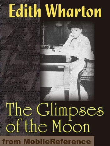 The Glimpses Of The Moon (Mobi Classics) ebook by Edith Wharton
