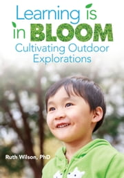 Learning is in Bloom - Cultivating Outdoor Explorations ebook by Ruth Wilson,Gwendolyn Johnson,Susan Guiteras