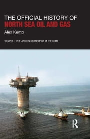 The Official History of North Sea Oil and Gas - Vol. I: The Growing Dominance of the State ebook by Alex Kemp