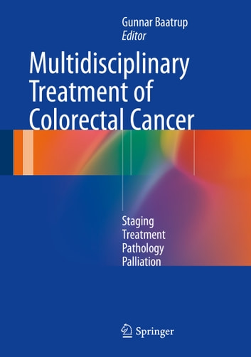 Multidisciplinary Treatment of Colorectal Cancer - Staging – Treatment – Pathology – Palliation ebook by