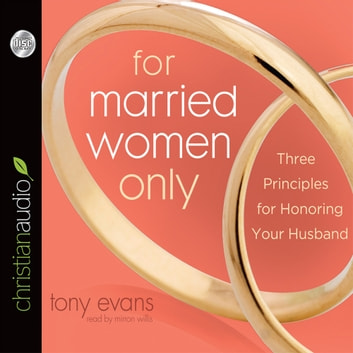 For Married Women Only - Three Principles for Honoring Your Husband audiobook by Tony Evans