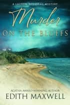 Murder on the Bluffs ebook by Edith Maxwell