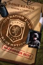 Operation Zulu Redemption: Hazardous Duty - Part 3 ebook by Ronie Kendig