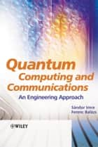 Quantum Computing and Communications ebook by Sandor Imre,Ferenc Balazs