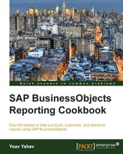 SAP BusinessObjects Reporting Cookbook ebook by Yoav Yahav