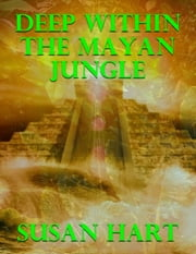 Deep Within the Mayan Jungle ebook by Susan Hart