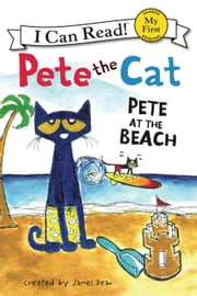 Pete the Cat: Pete at the Beach ebook by James Dean,James Dean