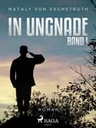 In Ungnade - Band I ebook by Nataly von Eschstruth
