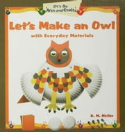 Let's Make an Owl with Everyday Materials ebook by Heller, D.M.