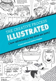 The Creative Process Illustrated - How Advertising's Big Ideas Are Born ebook by W. Glenn Griffin,Deborah Morrison