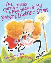 I'm Gonna Climb a Mountain in My Patent Leather Shoes ebook by Marilyn Singer,Lynne Avril