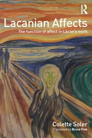 Lacanian Affects - The function of affect in Lacan's work ebook by Colette Soler